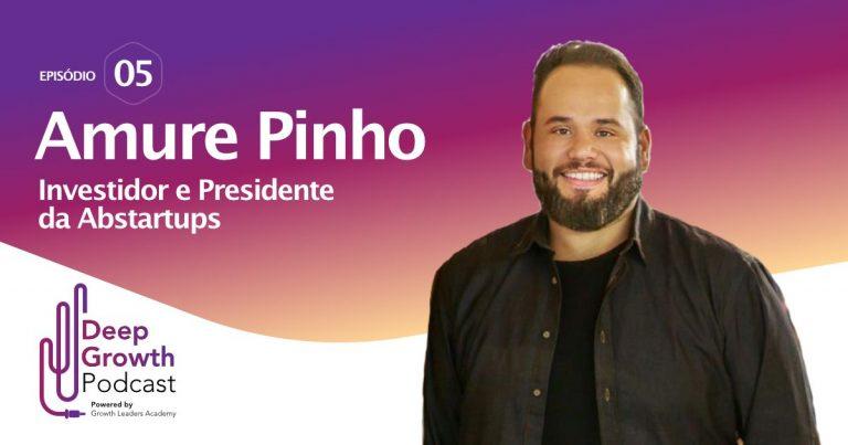 Entrevista com Amure Pinho, investidor-anjo, no podcast Deeep Growth